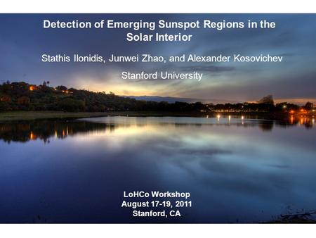 Detection of Emerging Sunspot Regions in the Solar Interior Stathis Ilonidis, Junwei Zhao, and Alexander Kosovichev Stanford University LoHCo Workshop.