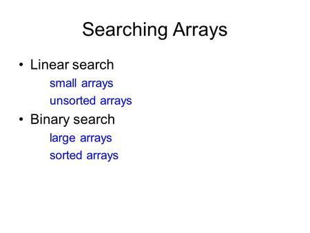 Searching Arrays Linear search Binary search small arrays