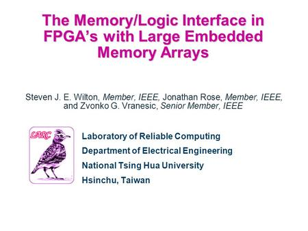The Memory/Logic Interface in FPGA's with Large Embedded Memory Arrays The Memory/Logic Interface in FPGA's with Large Embedded Memory Arrays Steven J.