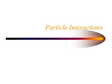 Particle Interactions. Heavy Particle Collisions Charged particles interact in matter. –Ionization and excitation of atoms –Nuclear interactions rare.