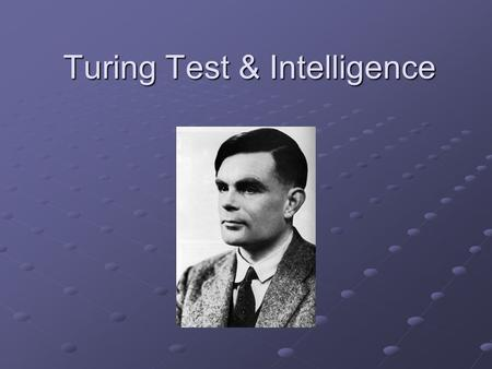 Turing Test & Intelligence. Turing's Goal Alan Turing, Computing Machinery and Intelligence, 1950: Can machines think? Can machines think? How could we.