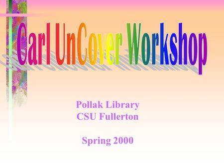 Pollak Library CSU Fullerton Spring 2000. 2 In the Following Demonstration, You Will Learn How to: Create New Profiles Browse Journal Titles Search &