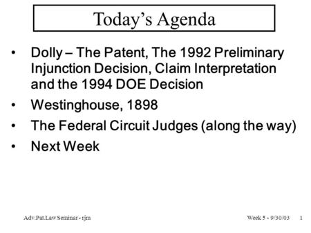 Week 5 - 9/30/03Adv.Pat.Law Seminar - rjm1 Today's Agenda Dolly – The Patent, The 1992 Preliminary Injunction Decision, Claim Interpretation and the 1994.