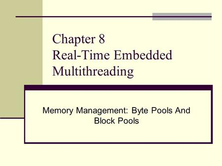 Chapter 8 Real-Time Embedded Multithreading Memory Management: Byte Pools And Block Pools.
