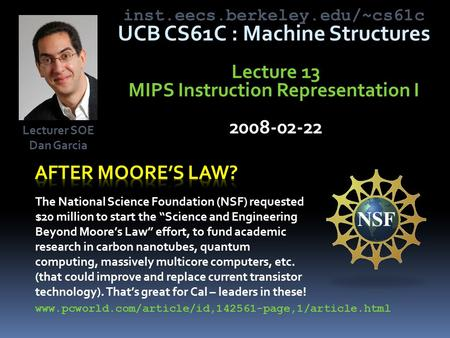 Inst.eecs.berkeley.edu/~cs61c UCB CS61C : Machine Structures Lecture 13 MIPS Instruction Representation I 2008-02-22 The National Science Foundation (NSF)