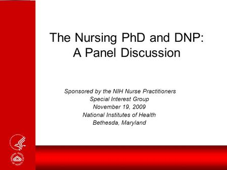 The Nursing PhD and DNP: A Panel Discussion Sponsored by the NIH Nurse Practitioners Special Interest Group November 19, 2009 National Institutes of Health.