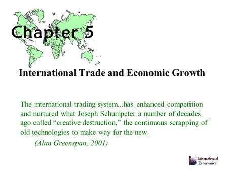 International Trade and Economic Growth The international trading system...has enhanced competition and nurtured what Joseph Schumpeter a number of decades.