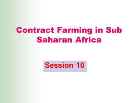 Contract Farming in Sub Saharan Africa Session 10.