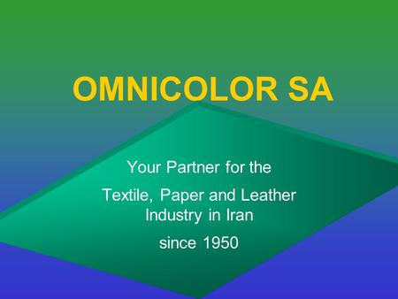 OMNICOLOR SA Your Partner for the Textile, Paper and Leather Industry in Iran since 1950.