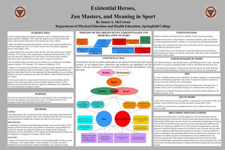 Existential Heroes, Zen Masters, and Meaning in Sport By James A. McCowan Department of Physical Education and Health Education, Springfield College INTRODUCTION.