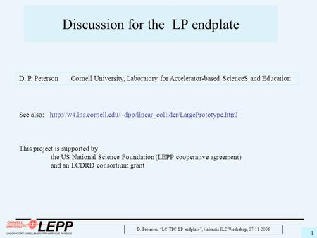 "D. Peterson, ""LC-TPC LP endplate"", Valencia ILC Workshop, 07-11-2006 1 Discussion for the LP endplate See also:"
