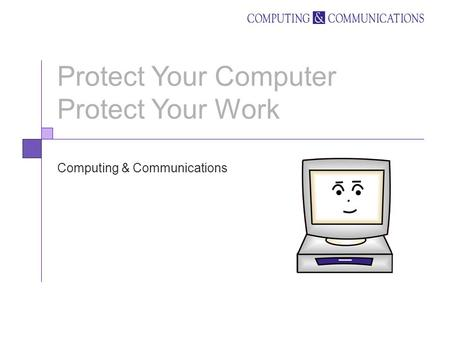 Protect Your Computer Protect Your Work Computing & Communications.