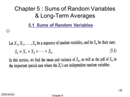 2003/04/24 Chapter 5 1頁1頁 Chapter 5 : Sums of Random Variables & Long-Term Averages 5.1 Sums of Random Variables.