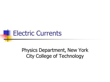 Electric Currents Physics Department, New York City College of Technology.