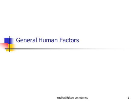 General Human Factors. Human major senses : Vision Hearing Touch Taste Smell The central senses : Vision.