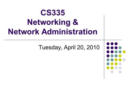 CS335 Networking & Network Administration Tuesday, April 20, 2010.