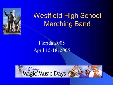 Westfield High School Marching Band Florida 2005 April 15-18, 2005.