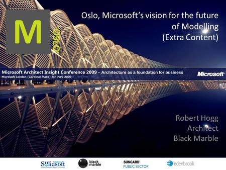 Oslo, Microsoft's vision for the future of Modelling (Extra Content) Robert Hogg Architect Black Marble.