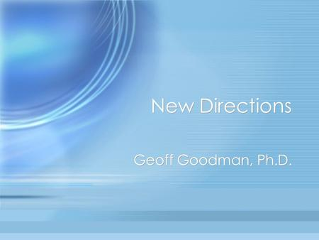 New Directions Geoff Goodman, Ph.D.. I. Do Development and Psychopathology Share Psychic Processes? (Fonagy & Target) A.Psychosis is not reactivation.