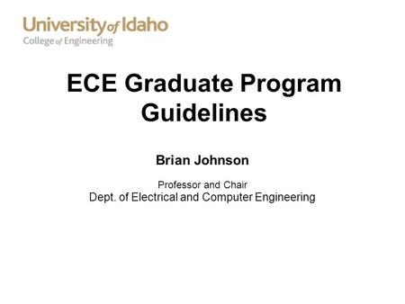 ECE Graduate Program Guidelines Brian Johnson Professor and Chair Dept. of Electrical and Computer Engineering.