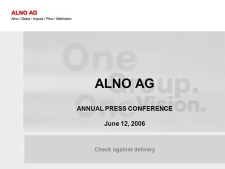 060601_BPK_Charts_Presse.ppt 1 Check against delivery ALNO AG ANNUAL PRESS CONFERENCE June 12, 2006.