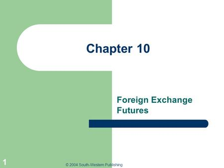 © 2004 South-Western Publishing 1 Chapter 10 Foreign Exchange Futures.
