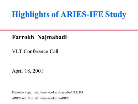 Highlights of ARIES-IFE Study Farrokh Najmabadi VLT Conference Call April 18, 2001 Electronic copy:  ARIES Web Site: