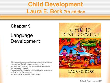 © Allyn & Bacon/ Longman 2007 Child Development Laura E. Berk 7th edition Chapter 9 Language Development This multimedia product and its contents are protected.