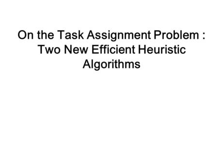 On the Task Assignment Problem : Two New Efficient Heuristic Algorithms.