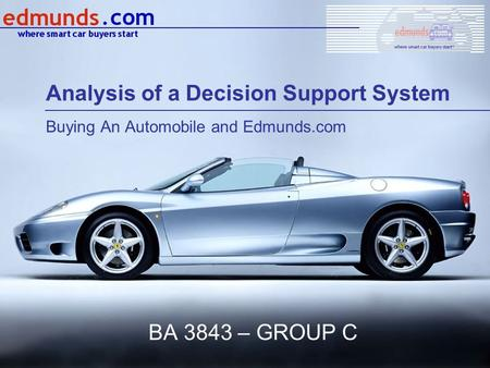 BA 3843 – GROUP C Analysis of a Decision Support System Buying An Automobile and Edmunds.com.