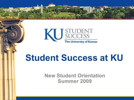 Student Success at KU New Student Orientation Summer 2009.