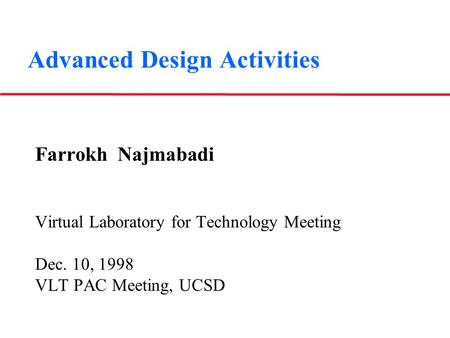 Advanced Design Activities Farrokh Najmabadi Virtual Laboratory for Technology Meeting Dec. 10, 1998 VLT PAC Meeting, UCSD.