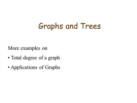 Graphs and Trees More examples on Total degree of a graph Applications of Graphs.