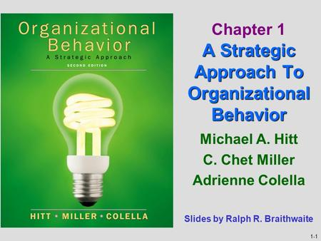 1-1 Michael A. Hitt C. Chet Miller Adrienne Colella A Strategic Approach To Organizational Behavior Chapter 1 A Strategic Approach To Organizational Behavior.