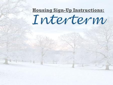Interterm Housing: Dates and Eligibility Start Date: Interterm Reopening: Saturday-Sunday, January 1 or 2, 2011 (at Housing Office 1:00pm-7:00pm) End.