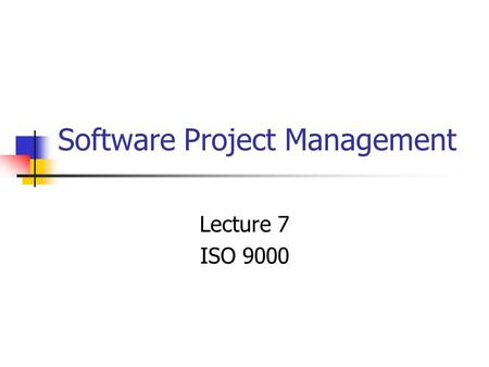 Software Project Management Lecture 7 ISO 9000. Software Project Management2 Overview ISO 9000 family of standards Overview of ISO 9001 Three levels of.