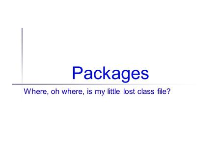 Packages Where, oh where, is my little lost class file?