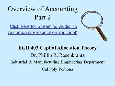 Overview of Accounting Part 2 Click here for Streaming Audio To Accompany Presentation (optional) Click here for Streaming Audio To Accompany Presentation.