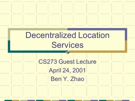 Decentralized Location Services CS273 Guest Lecture April 24, 2001 Ben Y. Zhao.