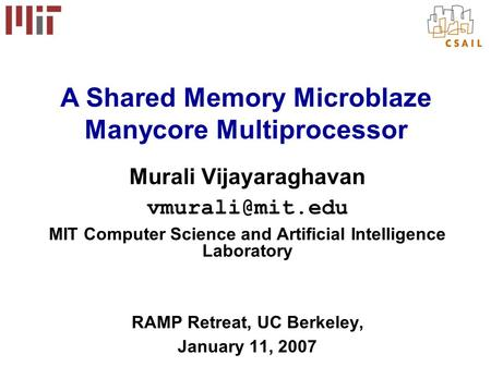 Murali Vijayaraghavan MIT Computer Science and Artificial Intelligence Laboratory RAMP Retreat, UC Berkeley, January 11, 2007 A Shared.