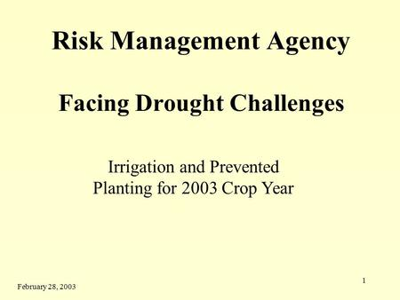 1 Risk Management Agency Facing Drought Challenges Irrigation and Prevented Planting for 2003 Crop Year February 28, 2003.