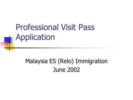 Professional Visit Pass Application Malaysia ES (Relo) Immigration June 2002.