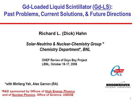 Gd-Loaded Liquid Scintillator (Gd-LS): Past Problems, Current Solutions, & Future Directions Richard L. (Dick) Hahn OHEP Review of Daya Bay Project LBNL,