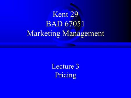 Kent 29 BAD 67051 Marketing Management Lecture 3 Pricing.