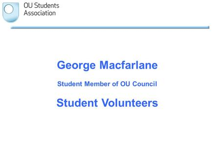 George Macfarlane Student Member of OU Council Student Volunteers.