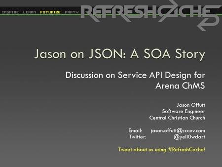Discussion on Service API Design for Arena ChMS Jason Offutt Software Engineer Central Christian Church