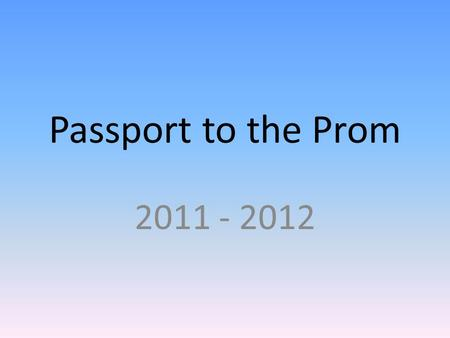 Passport to the Prom 2011 - 2012. Last year's Year 11 74% 5A*-C grades – up 2% and the best ever for the third year running. 36% of grades at A*/A/B.