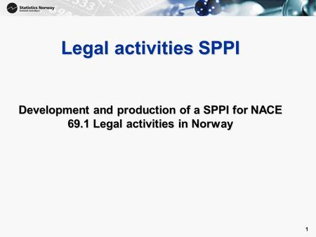 1 Legal activities SPPI Development and production of a SPPI for NACE 69.1 Legal activities in Norway.