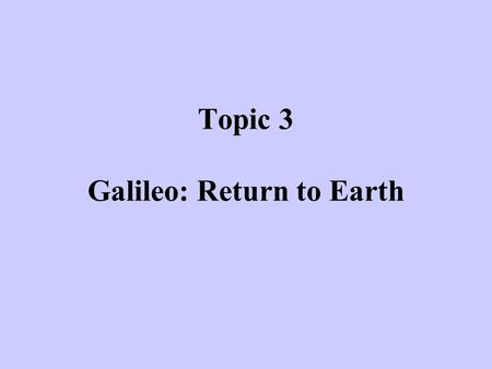 Topic 3 Galileo: Return to Earth. Aristotle BC 384-322.