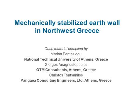 Mechanically stabilized earth wall in Northwest Greece Case material compiled by Marina Pantazidou National Technical University of Athens, Greece Giorgos.